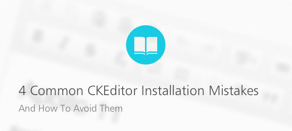 4 Common CKEditor Installation Mistakes And How To Avoid Them